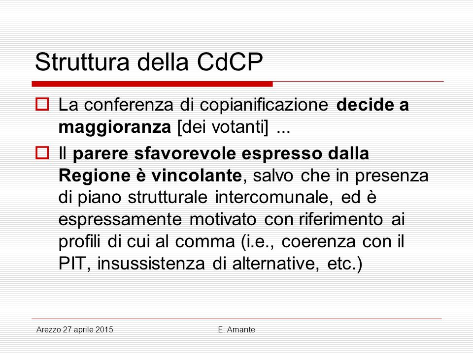 Struttura della CdCP La conferenza di copianificazione decide a maggioranza [dei votanti] ...